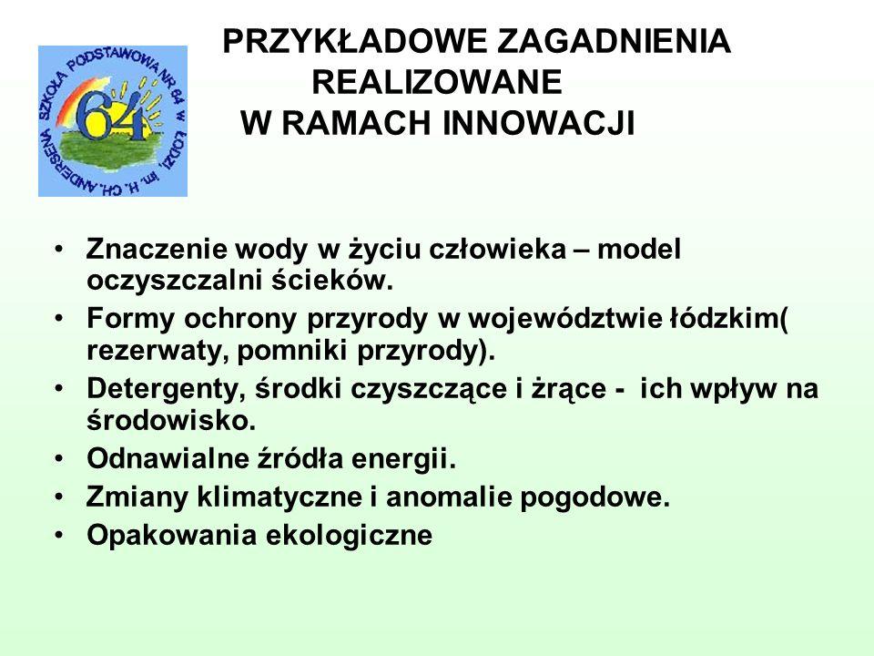 Znaczenie wody w życiu człowieka – model oczyszczalni ścieków. Formy ochrony przyrody w województwie łódzkim( rezerwaty, pomniki przyrody). Detergenty