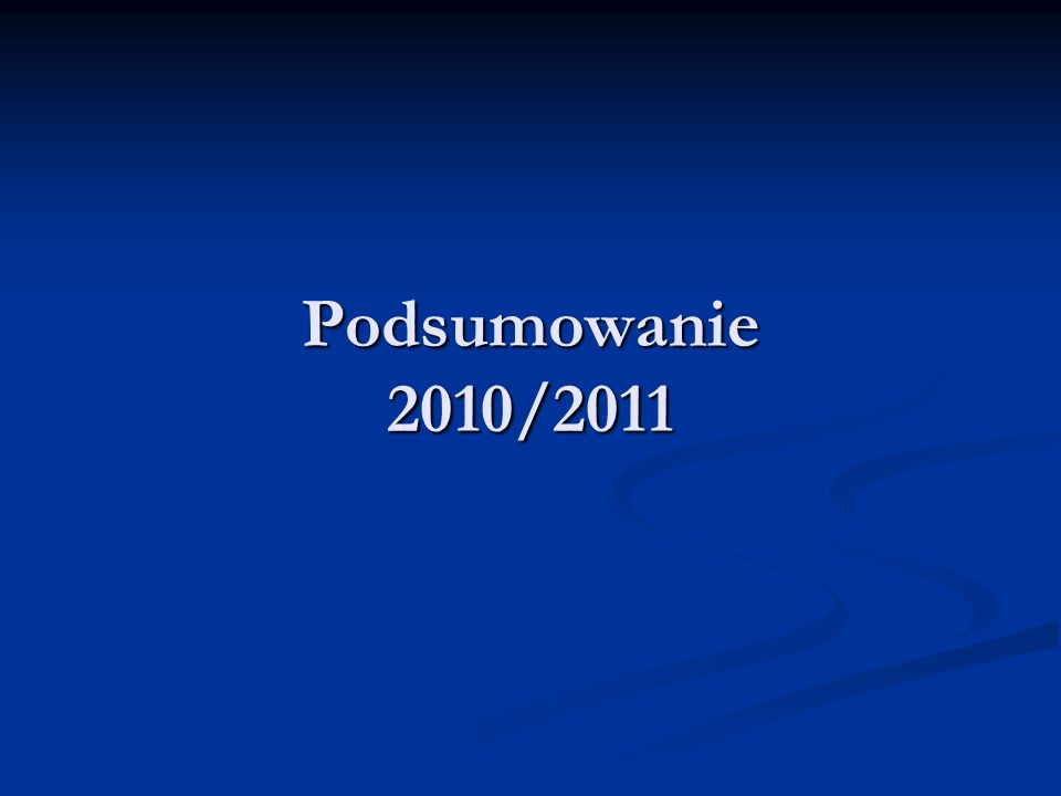 Podsumowanie 2010/2011
