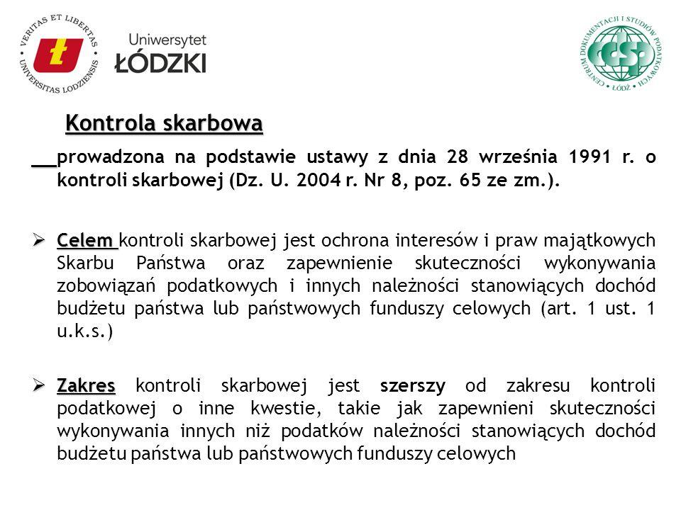 Kontrola skarbowa Kontrola skarbowa prowadzona na podstawie ustawy z dnia 28 września 1991 r. o kontroli skarbowej (Dz. U. 2004 r. Nr 8, poz. 65 ze zm