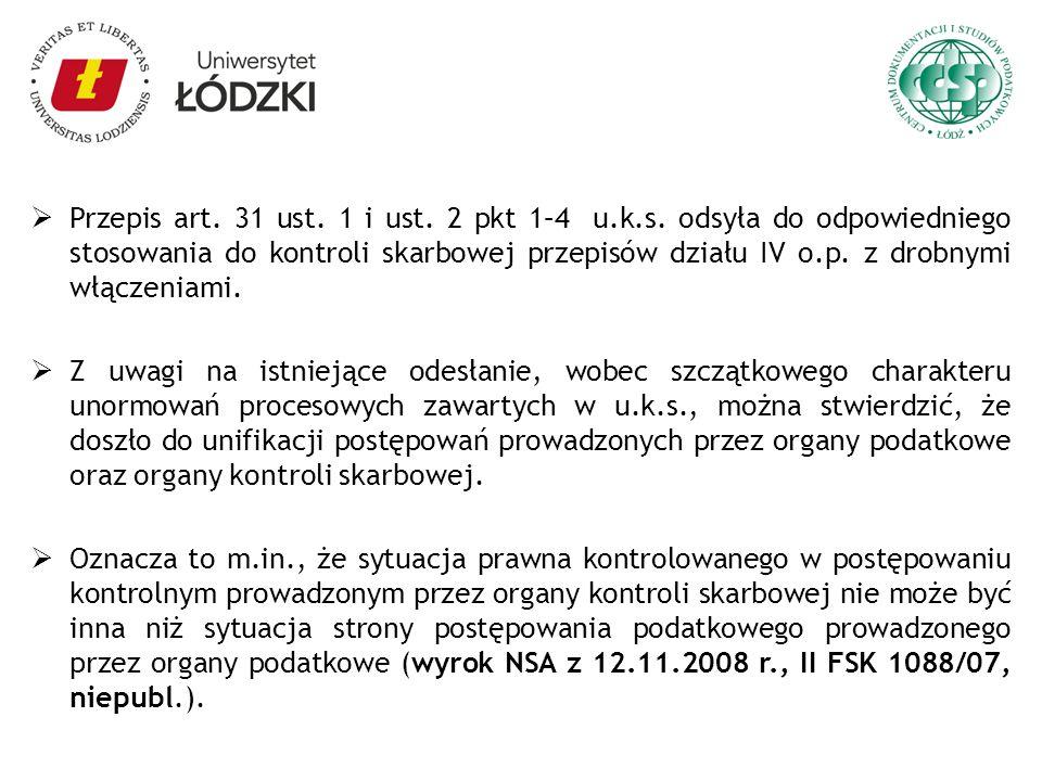Przepis art. 31 ust. 1 i ust. 2 pkt 1–4 u.k.s. odsyła do odpowiedniego stosowania do kontroli skarbowej przepisów działu IV o.p. z drobnymi włączeniam