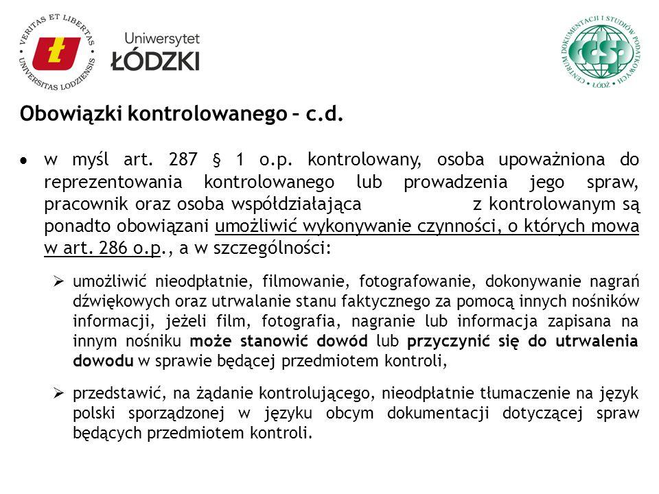 Obowiązki kontrolowanego – c.d. w myśl art. 287 § 1 o.p. kontrolowany, osoba upoważniona do reprezentowania kontrolowanego lub prowadzenia jego spraw,
