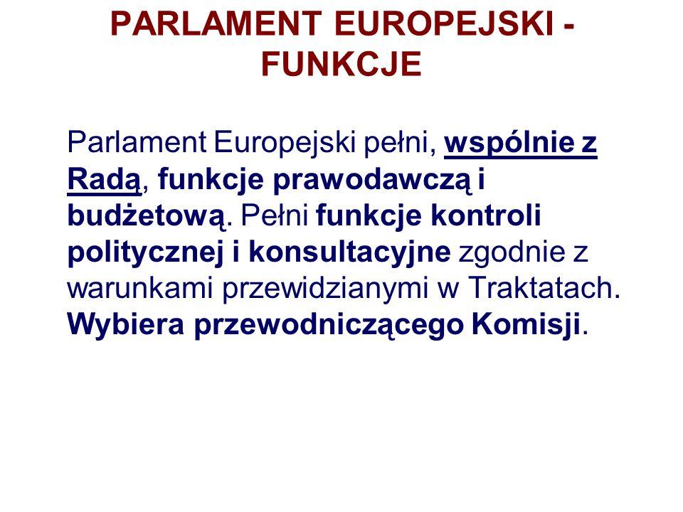 PARLAMENT EUROPEJSKI - FUNKCJE Parlament Europejski pełni, wspólnie z Radą, funkcje prawodawczą i budżetową.