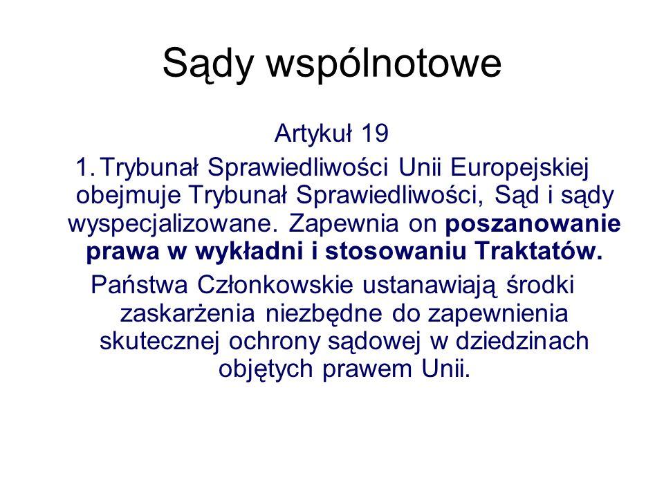 Sądy wspólnotowe Artykuł 19 1.Trybunał Sprawiedliwości Unii Europejskiej obejmuje Trybunał Sprawiedliwości, Sąd i sądy wyspecjalizowane.
