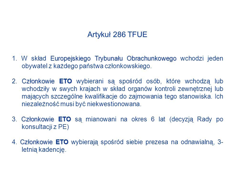 Organy kontroli Artykuł 287 TFUE ETO ETO kontroluje rachunki wszystkich dochodów i wydatków Wspólnoty.