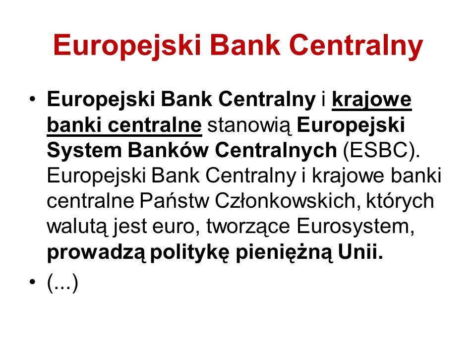 Europejski Bank Centralny ESBC funkcje: definiowanie i urzeczywistnianie polityki pieniężnej UE; przeprowadzanie operacji walutowych; utrzymywanie i zarządzanie oficjalnymi rezerwami walutowymi państw członkowskich; popieranie sprawnego funkcjonowania systemów płatniczych.