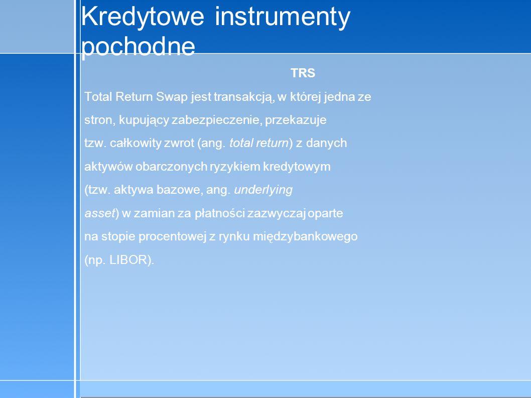 09-5-31 C:\praca\Polski Koncern Warzywny.odppage 3 Kredytowe instrumenty pochodne TRS Total Return Swap jest transakcją, w której jedna ze stron, kupu