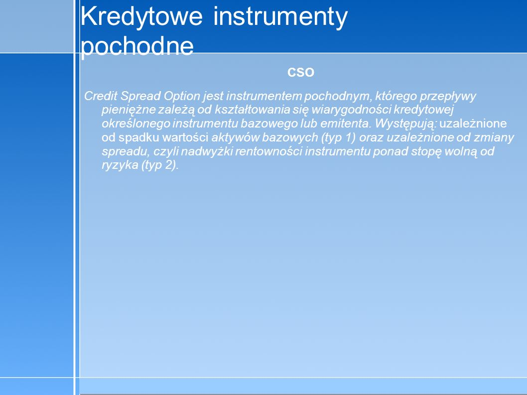 09-5-31 C:\praca\Polski Koncern Warzywny.odppage 5 Kredytowe instrumenty pochodne Dla nabywcy kredytowego instrumentu pochodnego, czyli sprzedającego ryzyko: - nie powoduje negatywnego kształtowania relacji z klientami, tzn.