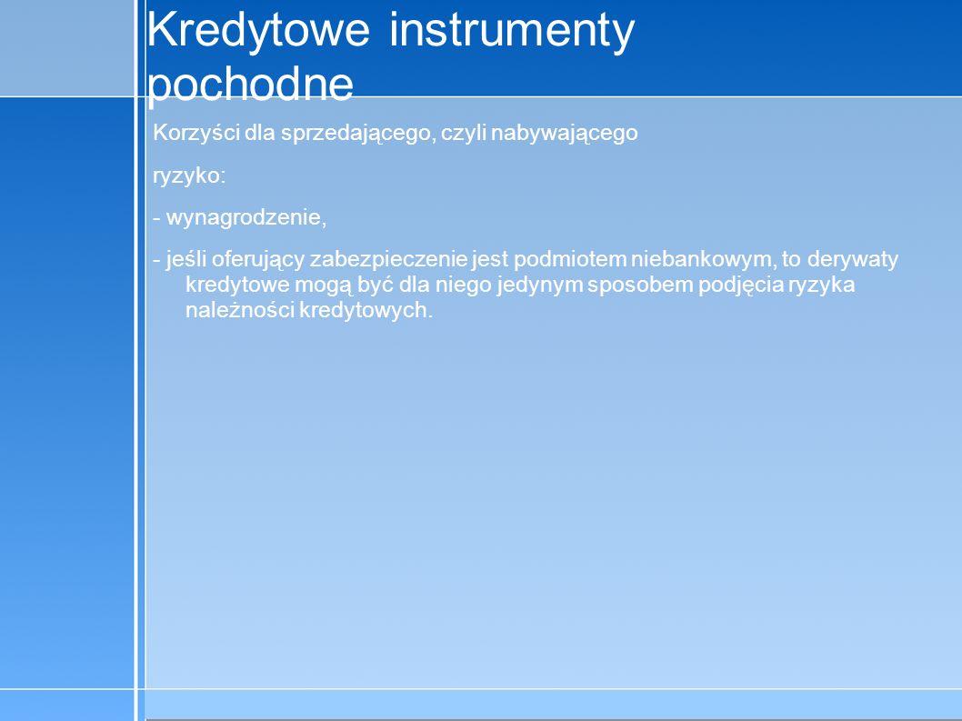 09-5-31 C:\praca\Polski Koncern Warzywny.odppage 6 Kredytowe instrumenty pochodne Korzyści dla sprzedającego, czyli nabywającego ryzyko: - wynagrodzen