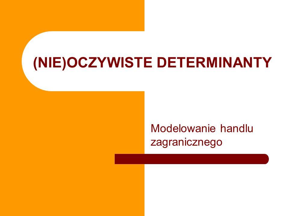 (NIE)OCZYWISTE DETERMINANTY Modelowanie handlu zagranicznego