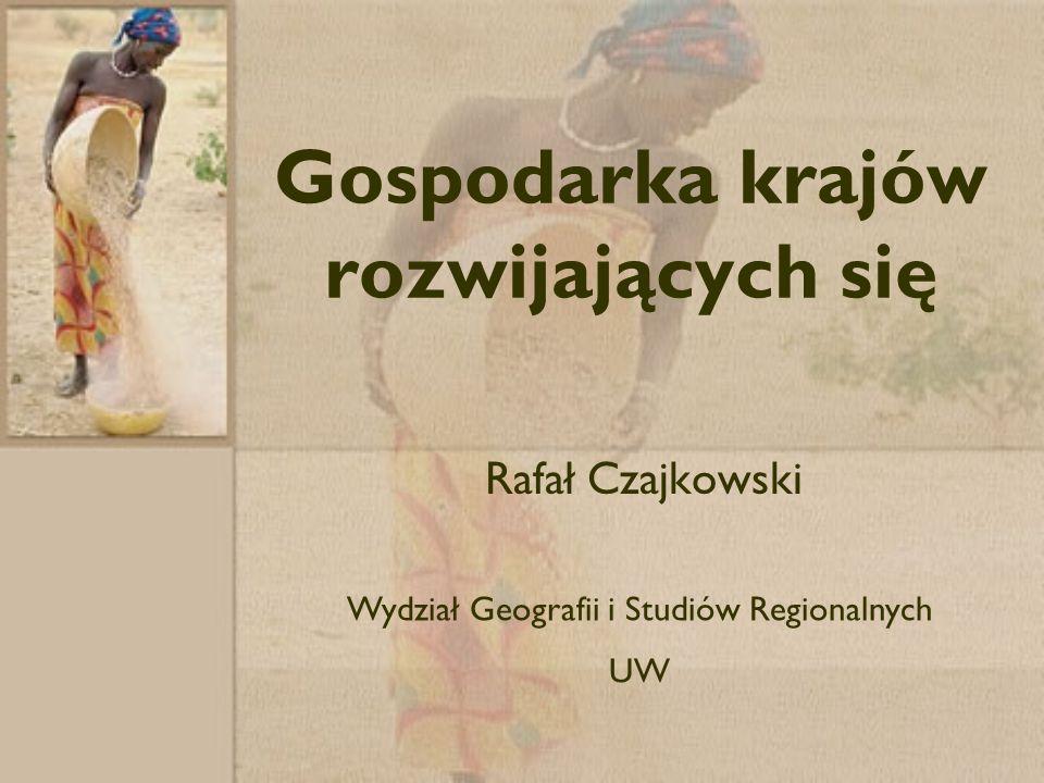 Gospodarka krajów rozwijających się Rafał Czajkowski Wydział Geografii i Studiów Regionalnych UW