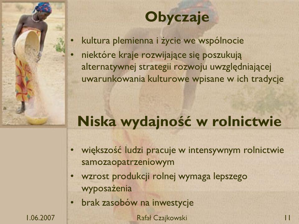 1.06.2007Rafał Czajkowski11 Obyczaje kultura plemienna i życie we wspólnocie niektóre kraje rozwijające się poszukują alternatywnej strategii rozwoju