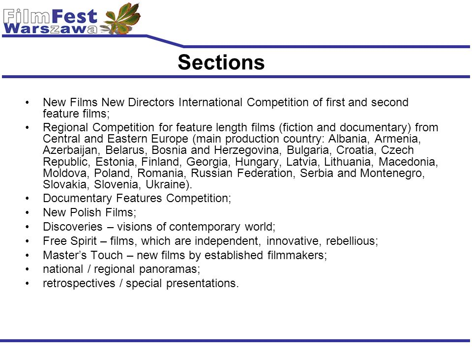 Sections New Films New Directors International Competition of first and second feature films; Regional Competition for feature length films (fiction a