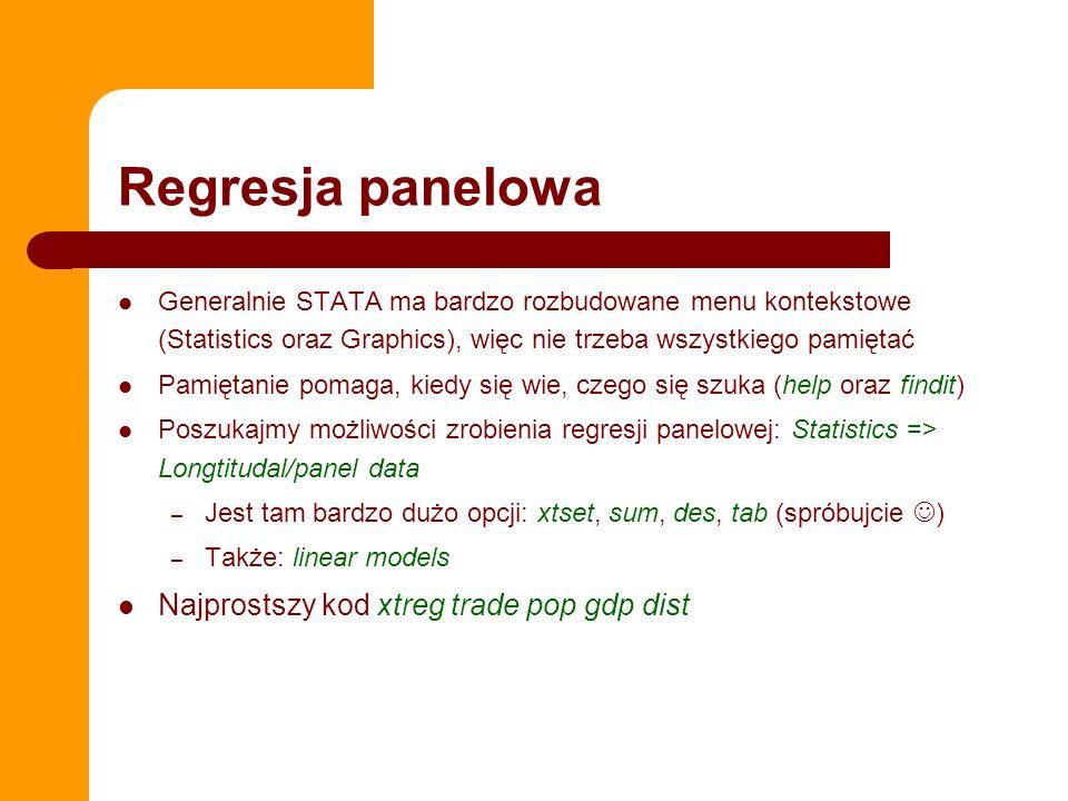 Regresja panelowa Generalnie STATA ma bardzo rozbudowane menu kontekstowe (Statistics oraz Graphics), więc nie trzeba wszystkiego pamiętać Pamiętanie pomaga, kiedy się wie, czego się szuka (help oraz findit) Poszukajmy możliwości zrobienia regresji panelowej: Statistics => Longtitudal/panel data – Jest tam bardzo dużo opcji: xtset, sum, des, tab (spróbujcie ) – Także: linear models Najprostszy kod xtreg trade pop gdp dist