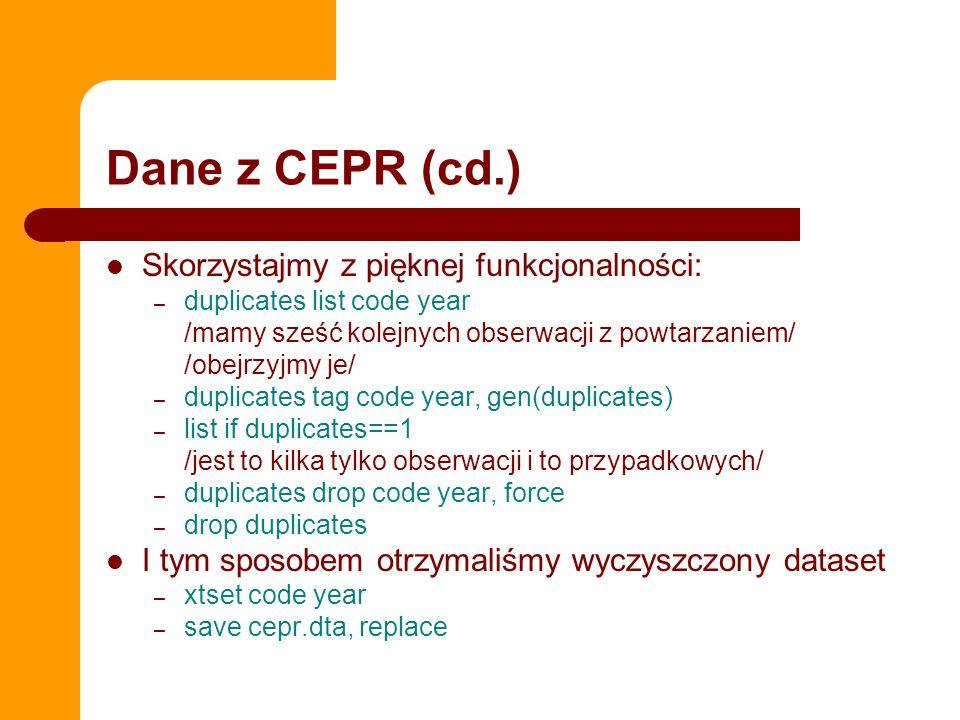 Dane z CEPR (cd.) Skorzystajmy z pięknej funkcjonalności: – duplicates list code year /mamy sześć kolejnych obserwacji z powtarzaniem/ /obejrzyjmy je/