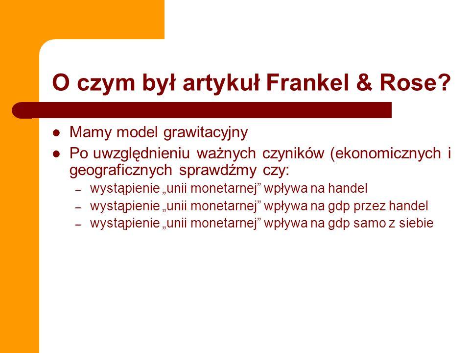 O czym był artykuł Frankel & Rose? Mamy model grawitacyjny Po uwzględnieniu ważnych czyników (ekonomicznych i geograficznych sprawdźmy czy: – wystąpie