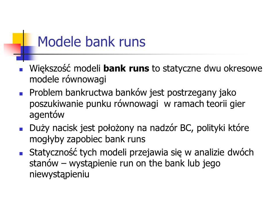 Model Diamond & Dybvig (1/2) Bank runs przede wszystkim prowadzą do poważnych kłopotów makro w gospodarce Banki przekształcają pasywa (depozyty) charakteryzujące się większą płynnością i krótszym okresem w niepłynne aktywa (kredyty) Ważną funkcją banku jest kreowanie płynności Bank run jest powodowany przez zmianę w oczekiwaniach, które mogą zależeć np.