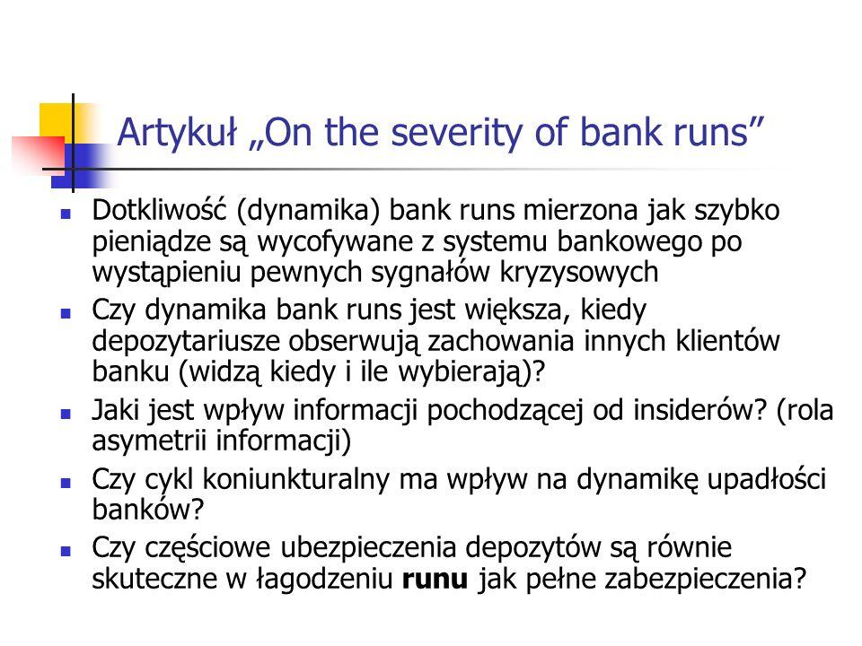 Artykuł On the severity of bank runs Dotkliwość (dynamika) bank runs mierzona jak szybko pieniądze są wycofywane z systemu bankowego po wystąpieniu pe