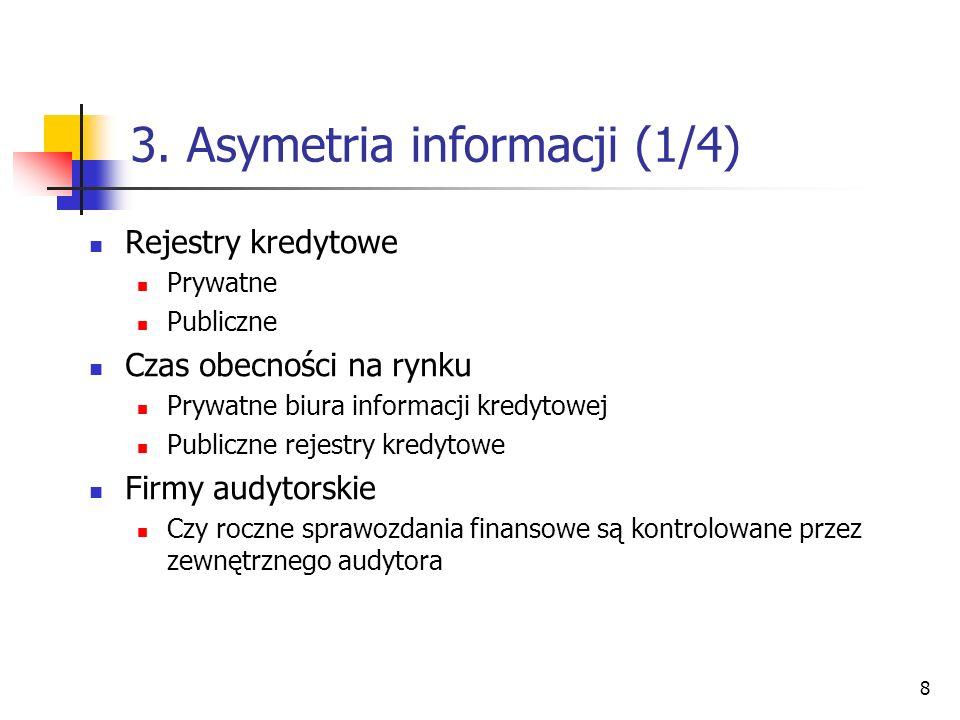 8 3. Asymetria informacji (1/4) Rejestry kredytowe Prywatne Publiczne Czas obecności na rynku Prywatne biura informacji kredytowej Publiczne rejestry