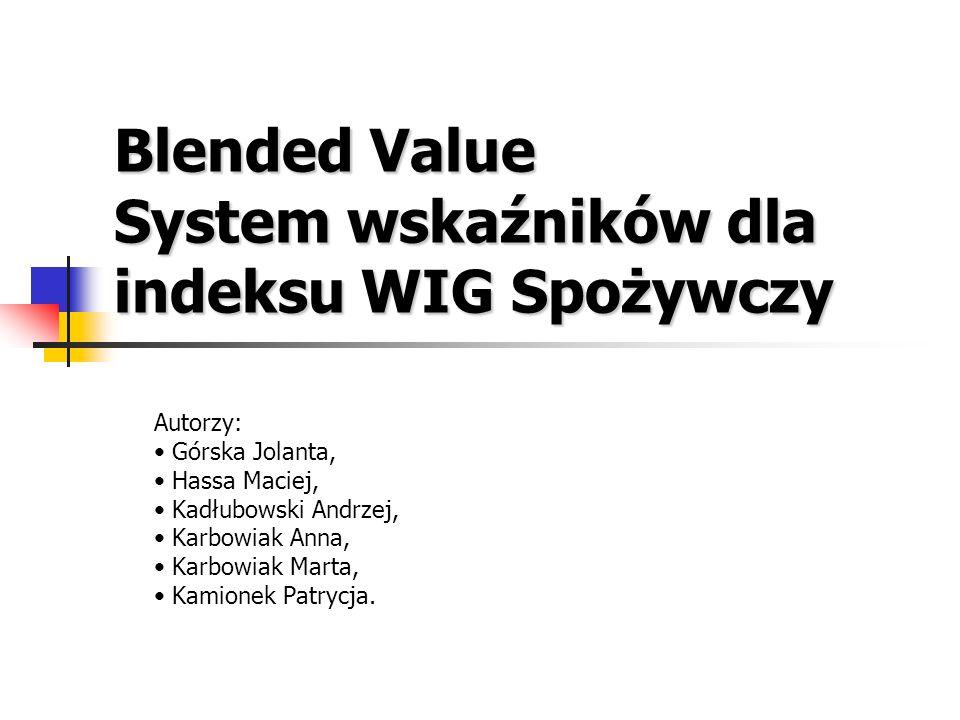 Blended Value System wskaźników dla indeksu WIG Spożywczy Autorzy: Górska Jolanta, Hassa Maciej, Kadłubowski Andrzej, Karbowiak Anna, Karbowiak Marta,