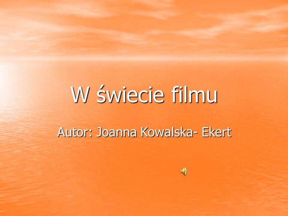 W świecie filmu Autor: Joanna Kowalska- Ekert