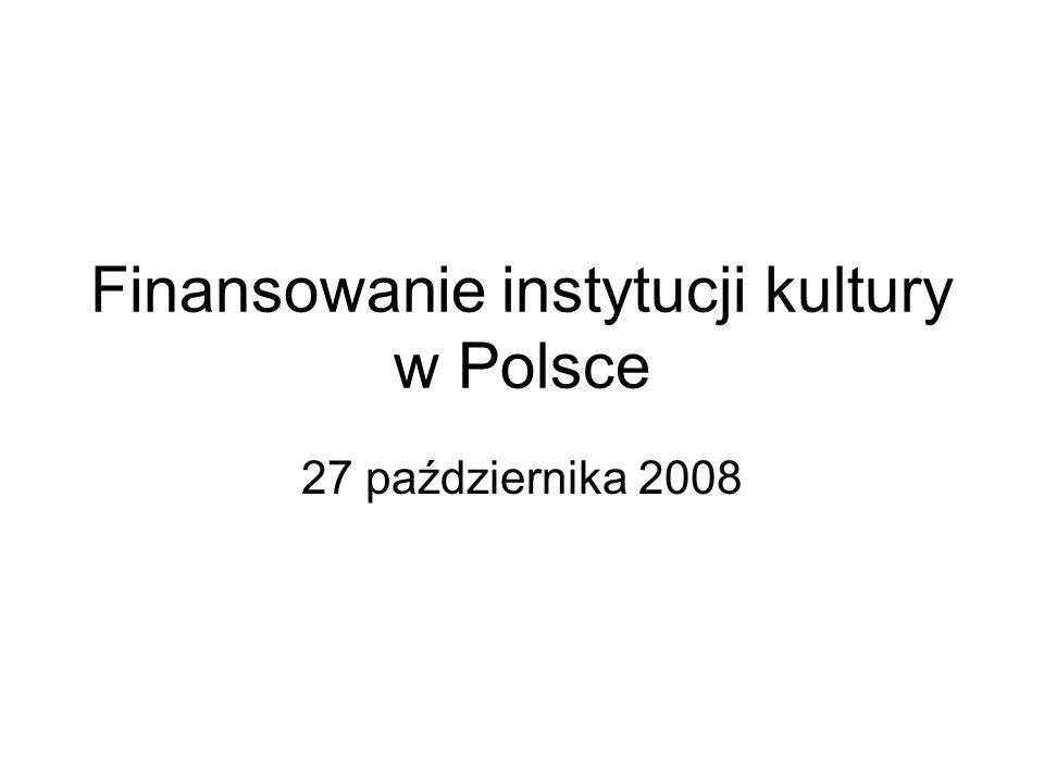 Finansowanie instytucji kultury w Polsce 27 października 2008