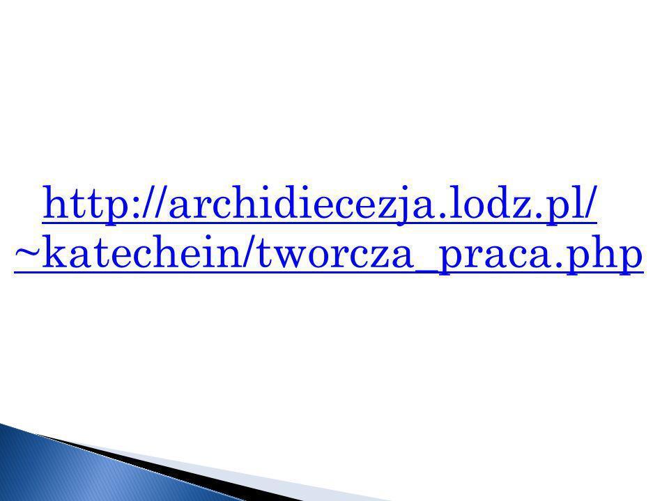 http://archidiecezja.lodz.pl/ ~katechein/tworcza_praca.php