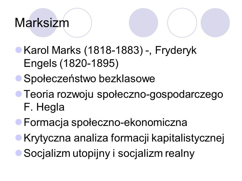 Marksizm Karol Marks (1818-1883) -, Fryderyk Engels (1820-1895) Społeczeństwo bezklasowe Teoria rozwoju społeczno-gospodarczego F. Hegla Formacja społ