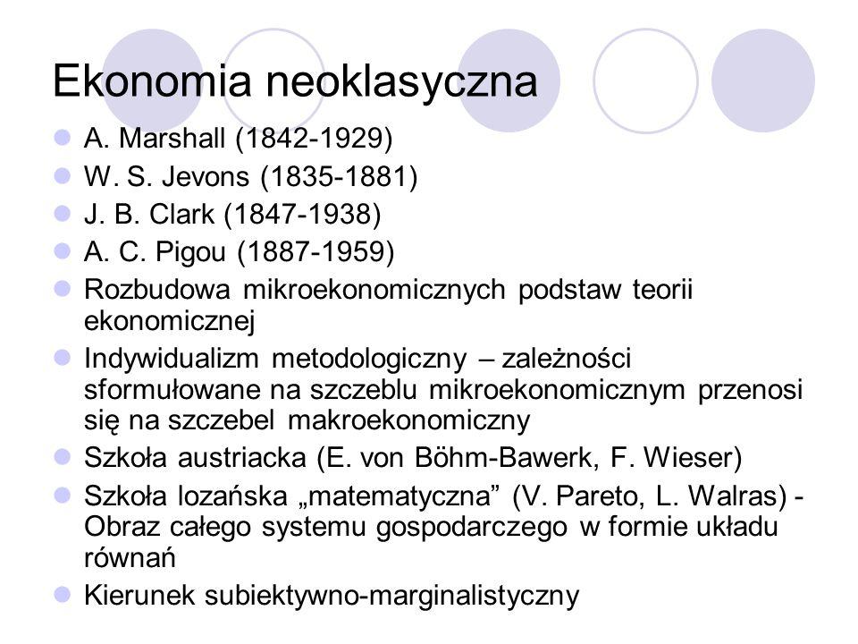Ekonomia neoklasyczna A. Marshall (1842-1929) W. S. Jevons (1835-1881) J. B. Clark (1847-1938) A. C. Pigou (1887-1959) Rozbudowa mikroekonomicznych po