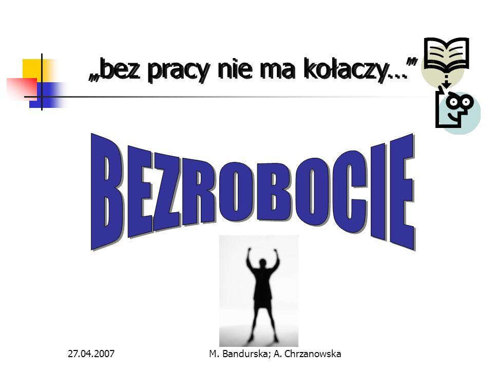 27.04.2007M. Bandurska; A. Chrzanowska bez pracy nie ma kołaczy…