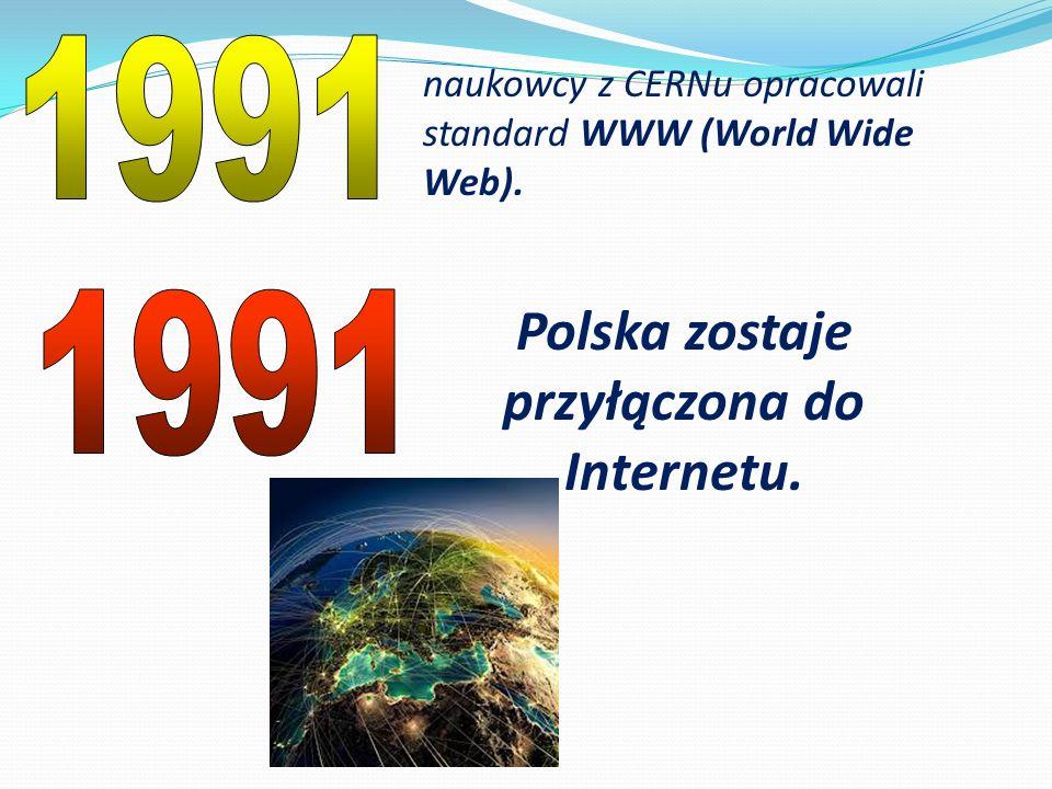 naukowcy z CERNu opracowali standard WWW (World Wide Web). Polska zostaje przyłączona do Internetu.