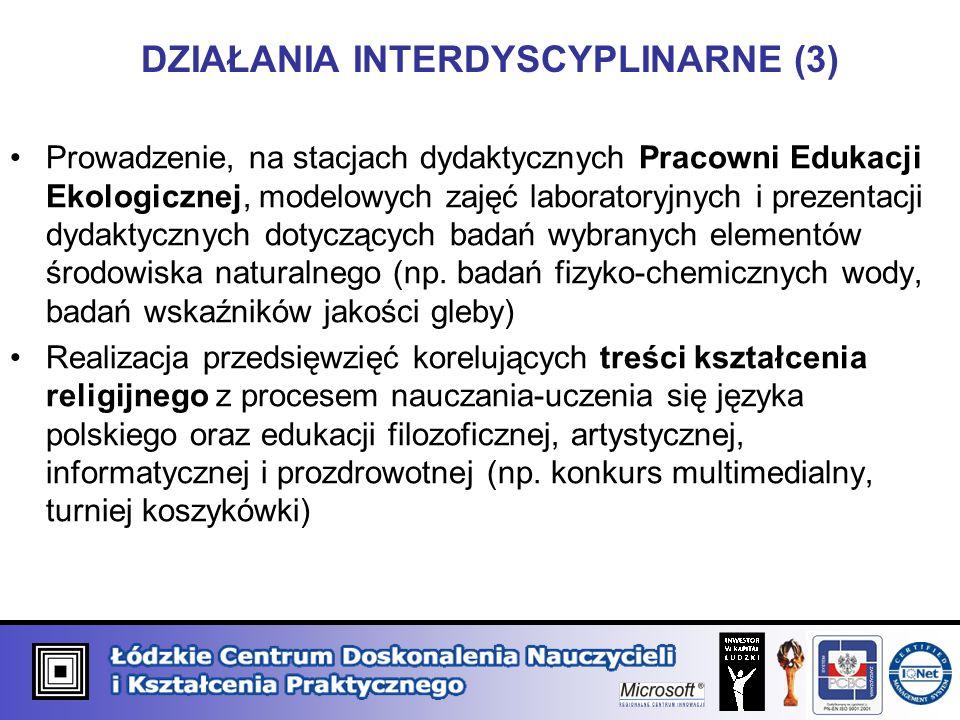 DZIAŁANIA INTERDYSCYPLINARNE (3) Prowadzenie, na stacjach dydaktycznych Pracowni Edukacji Ekologicznej, modelowych zajęć laboratoryjnych i prezentacji dydaktycznych dotyczących badań wybranych elementów środowiska naturalnego (np.