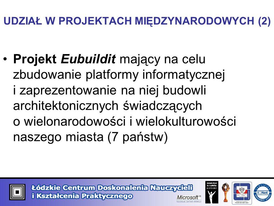 UDZIAŁ W PROJEKTACH MIĘDZYNARODOWYCH (2) Projekt Eubuildit mający na celu zbudowanie platformy informatycznej i zaprezentowanie na niej budowli architektonicznych świadczących o wielonarodowości i wielokulturowości naszego miasta (7 państw)