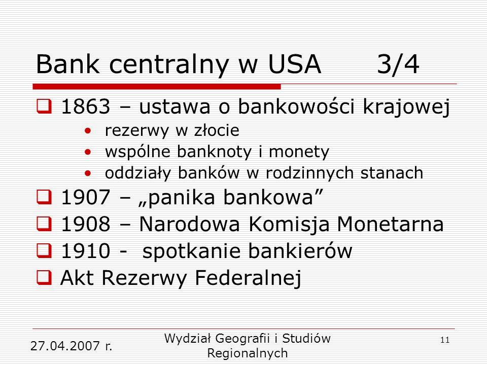 11 Bank centralny w USA 3/4 1863 – ustawa o bankowości krajowej rezerwy w złocie wspólne banknoty i monety oddziały banków w rodzinnych stanach 1907 –