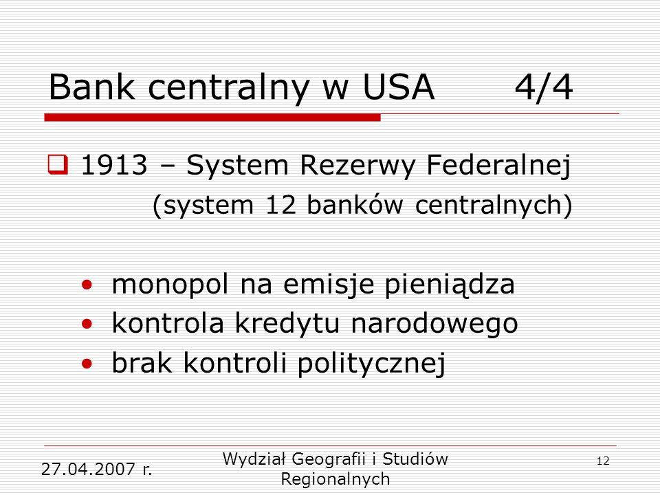 12 4/4 1913 – System Rezerwy Federalnej (system 12 banków centralnych) monopol na emisje pieniądza kontrola kredytu narodowego brak kontroli politycznej 27.04.2007 r.