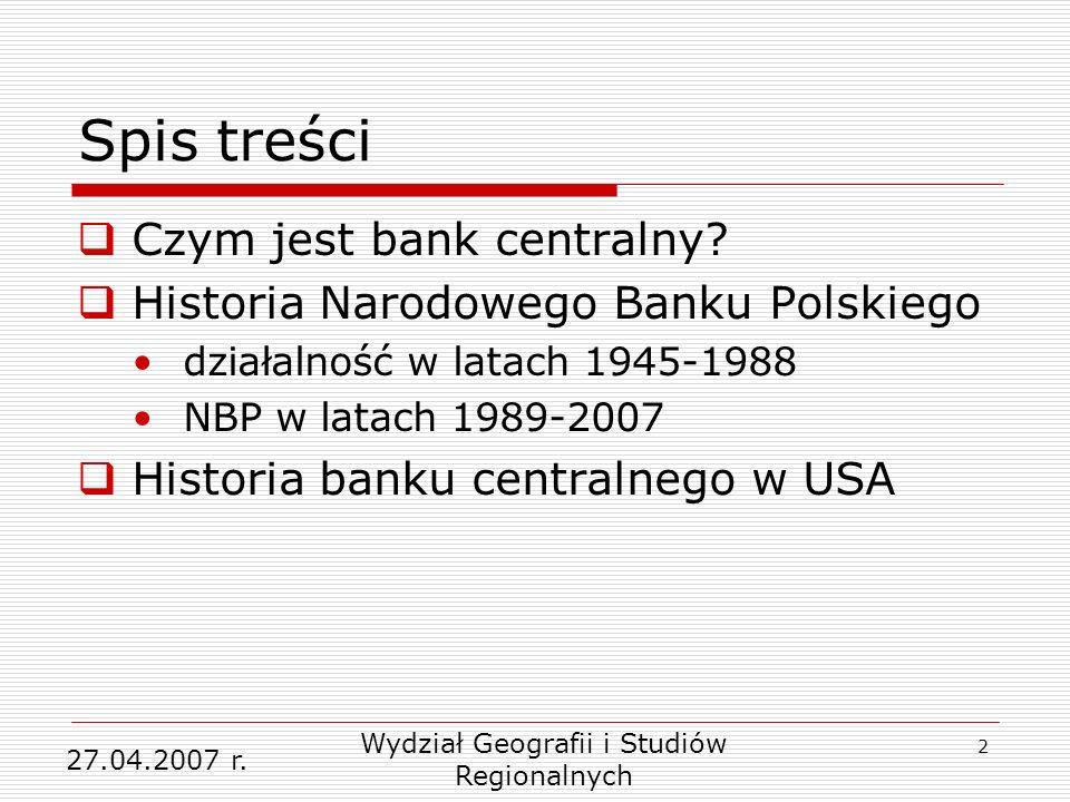 2 Spis treści Czym jest bank centralny? Historia Narodowego Banku Polskiego działalność w latach 1945-1988 NBP w latach 1989-2007 Historia banku centr
