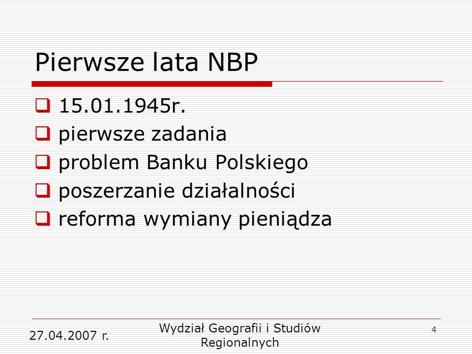 4 Pierwsze lata NBP 15.01.1945r. pierwsze zadania problem Banku Polskiego poszerzanie działalności reforma wymiany pieniądza 27.04.2007 r. Wydział Geo