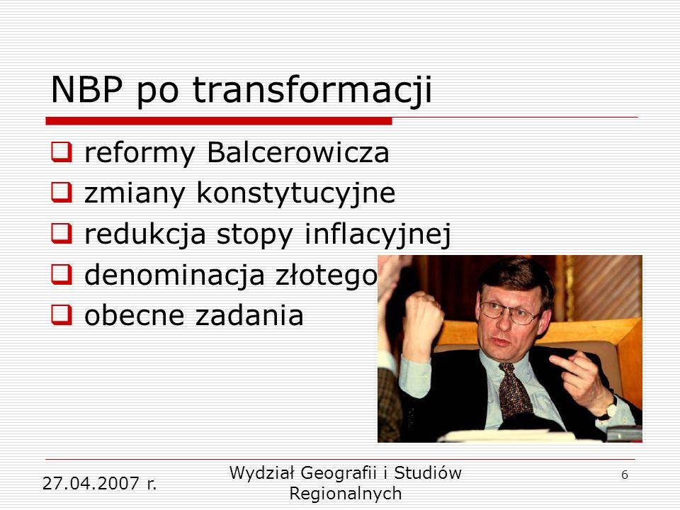 6 NBP po transformacji reformy Balcerowicza zmiany konstytucyjne redukcja stopy inflacyjnej denominacja złotego obecne zadania 27.04.2007 r.