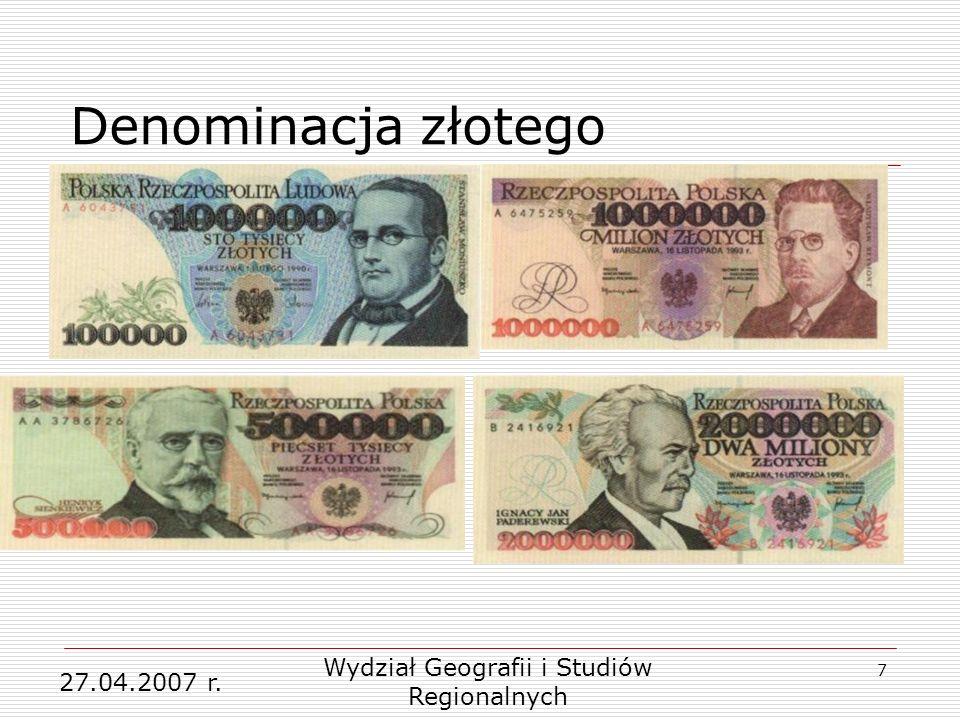 7 Denominacja złotego 27.04.2007 r. Wydział Geografii i Studiów Regionalnych