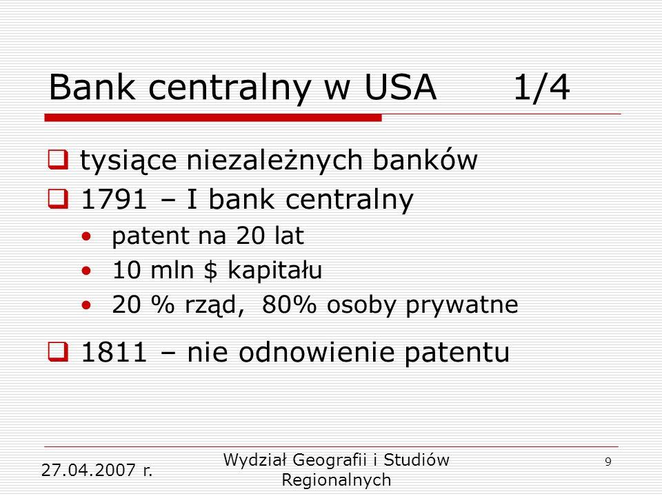 9 tysiące niezależnych banków 1791 – I bank centralny patent na 20 lat 10 mln $ kapitału 20 % rząd, 80% osoby prywatne 1811 – nie odnowienie patentu 27.04.2007 r.