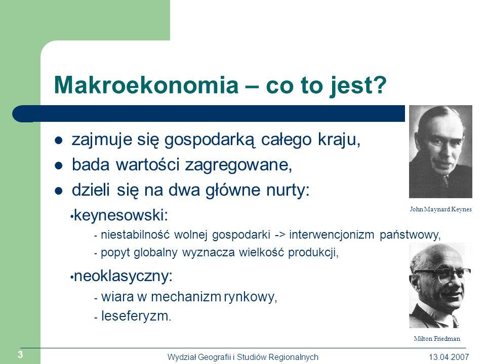 13.04.2007Wydział Geografii i Studiów Regionalnych 3 Makroekonomia – co to jest.