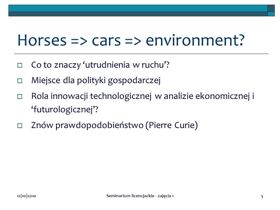 12|10|2010Seminarium licencjackie - zajęcia 15 Horses => cars => environment? Co to znaczy utrudnienia w ruchu? Miejsce dla polityki gospodarczej Rola