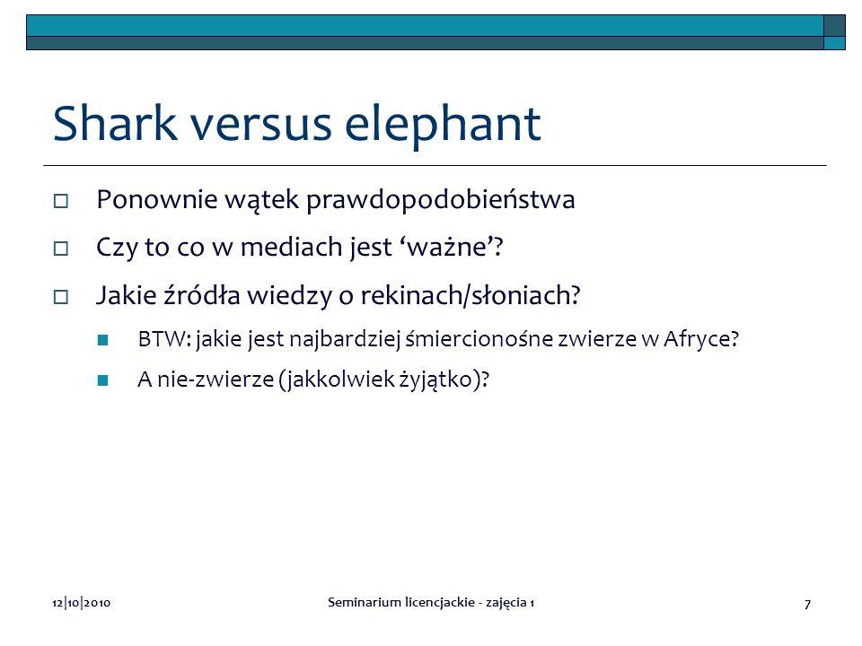 12|10|2010Seminarium licencjackie - zajęcia 17 Shark versus elephant Ponownie wątek prawdopodobieństwa Czy to co w mediach jest ważne? Jakie źródła wi