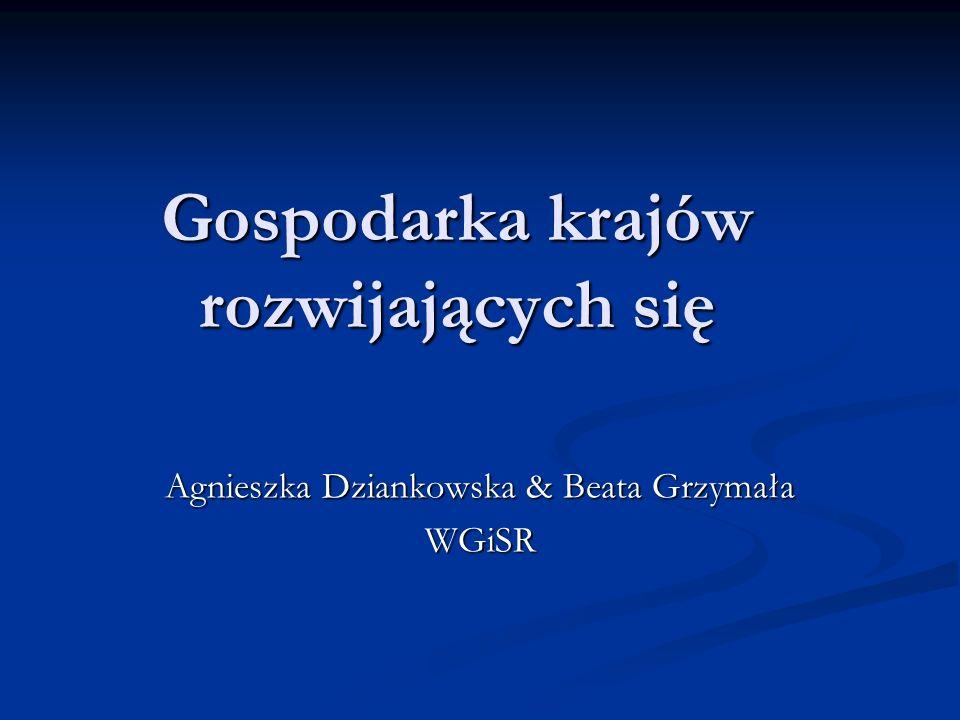 Gospodarka krajów rozwijających się Agnieszka Dziankowska & Beata Grzymała WGiSR
