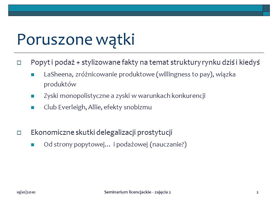 19 10 2010Seminarium licencjackie - zajęcia 23 Popyt i podaż Co kształtuje podaż i popyt oraz równowagę na rynku.
