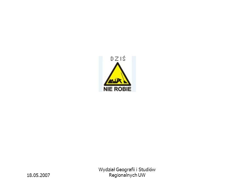 18.05.2007 Wydział Geografii i Studiów Regionalnych UW