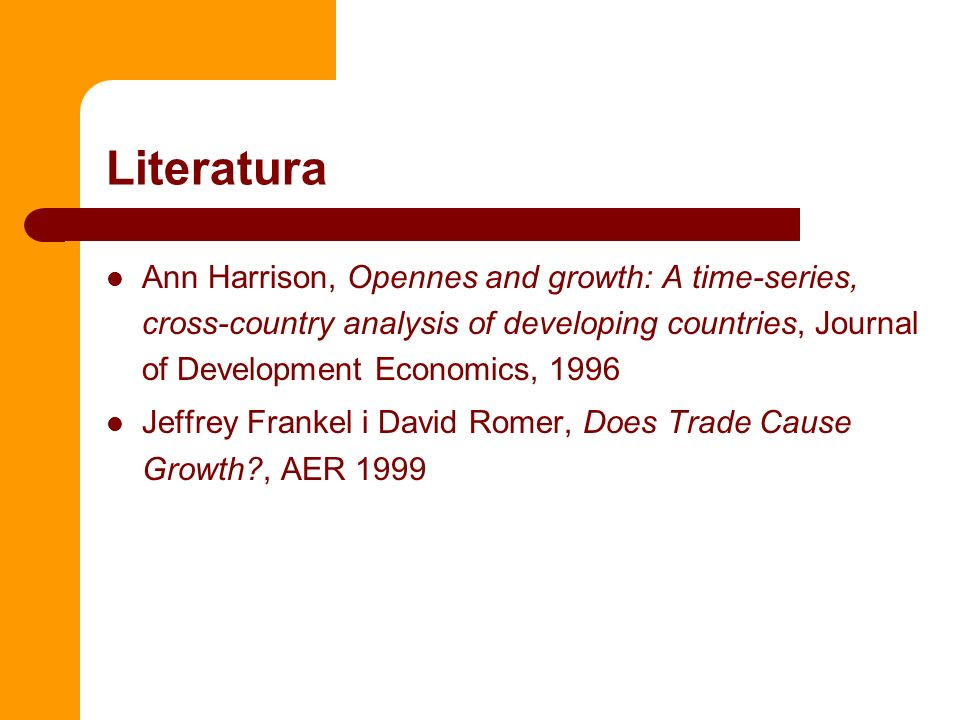 Literatura Ann Harrison, Opennes and growth: A time-series, cross-country analysis of developing countries, Journal of Development Economics, 1996 Jef