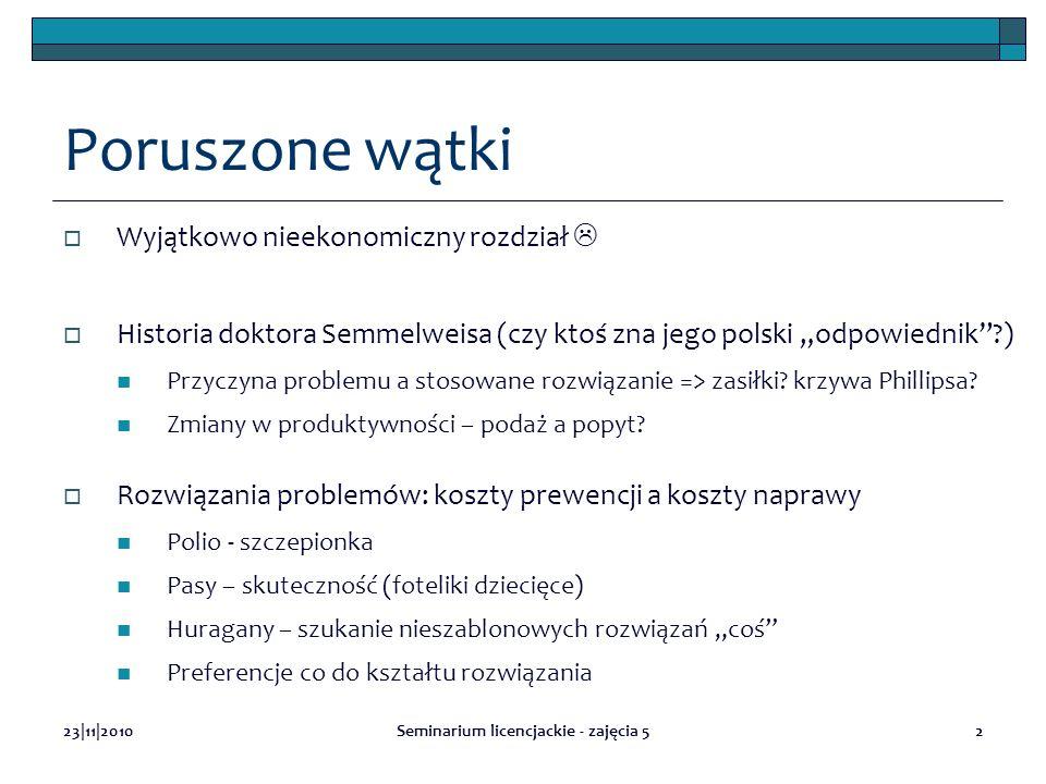 23|11|2010Seminarium licencjackie - zajęcia 52 Poruszone wątki Wyjątkowo nieekonomiczny rozdział Historia doktora Semmelweisa (czy ktoś zna jego polski odpowiednik ) Przyczyna problemu a stosowane rozwiązanie => zasiłki.