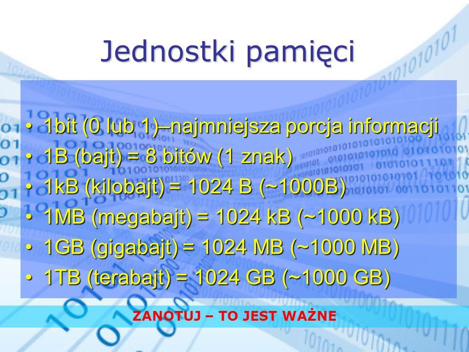 1bit (0 lub 1)–najmniejsza porcja informacji1bit (0 lub 1)–najmniejsza porcja informacji 1B (bajt) = 8 bitów (1 znak)1B (bajt) = 8 bitów (1 znak) 1kB
