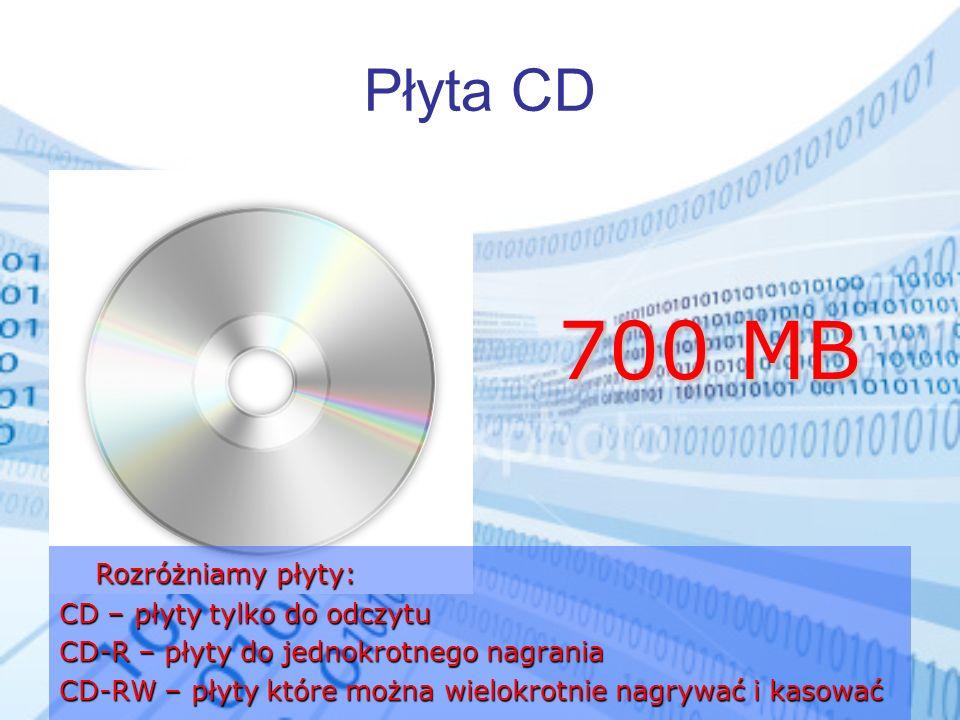 Płyta CD Rozróżniamy płyty: CD – płyty tylko do odczytu CD-R – płyty do jednokrotnego nagrania CD-RW – płyty które można wielokrotnie nagrywać i kasow