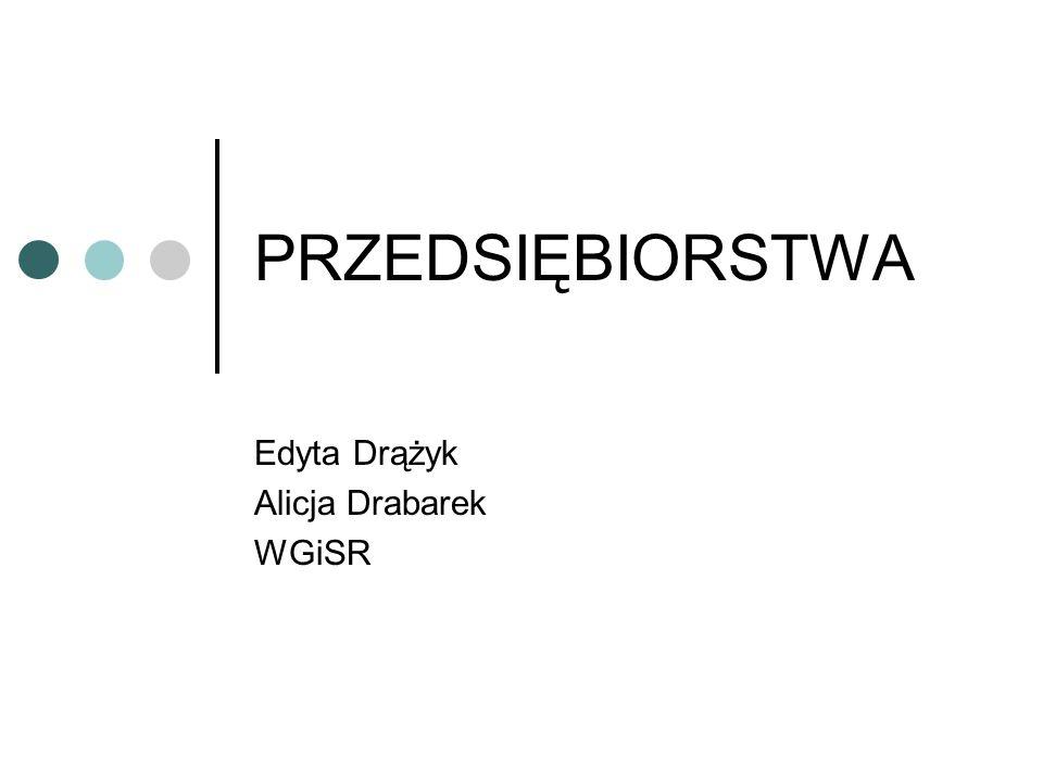 PRZEDSIĘBIORSTWA Edyta Drążyk Alicja Drabarek WGiSR